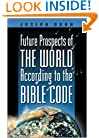 Future Prospects of the World According to the Bible Code