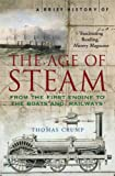 A Brief History of the Age of Steam: From the First Engine to the Boats and Railways