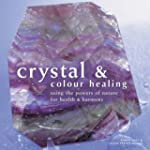 Crystal and Colour Healing: Using the...