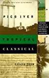 Tropical Classical: Essays from Several Directions (0679776109) by Iyer, Pico