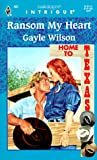 Ransom My Heart (Home To Texas) (Harlequin Intrigue) (0373224613) by Gayle Wilson