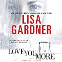 Love You More: A Novel Audiobook by Lisa Gardner Narrated by Kirsten Potter, Katie MacNichol