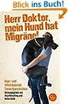 Herr Doktor, mein Hund hat Migr�ne!:...
