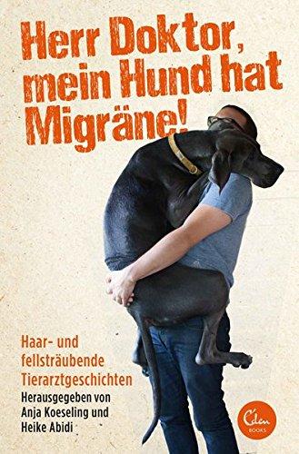 herr-doktor-mein-hund-hat-migrane-haar-und-fellstraubende-tierarztgeschichten