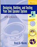 Designing, Building, and Testing Your Own Speaker System: With Projects