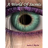 A World Of Secrets (Celia)by Jackie C  Myrtle
