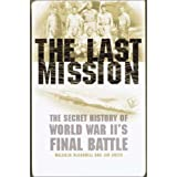 The Last Mission: The Secret Story of World War Ii's Final Battlepar Malcolm McConnell