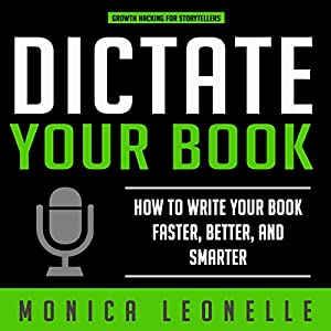 Dictate Your Book: How to Write Your Book Faster, Better, and Smarter Audiobook