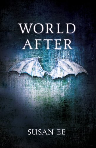 Susan Ee - World After (Penryn and the End of Days Book Two)