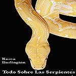 Todo Sobre Las Serpientes [All About Snakes]: Todo Sobre Animales nº 1 | Karen Darlington