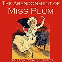 The Abandonment of Miss Plum Audiobook by Dion Clayton Calthrop Narrated by Cathy Dobson