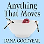 Anything That Moves: Renegade Chefs, Fearless Eaters, and the Making of a New American Food Culture | Dana Goodyear