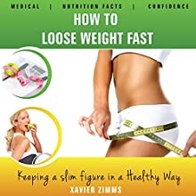 How to Lose Weight Fast: The Best Tips for Keeping a Slim Figure in a Healthy Way (       UNABRIDGED) by Xavier Zimms Narrated by John Edmondson