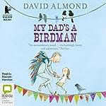 My Dad's a Birdman | David Almond