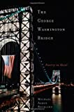 The George Washington Bridge: Poetry in Steel by Rockland, Michael Aaron (2008) Hardcover