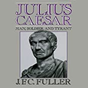 Julius Caesar: Man, Soldier, and Tyrant | [J. F. C. Fuller]