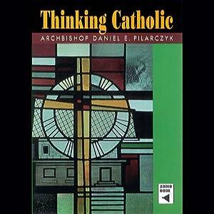 Thinking Catholic | [Daniel E. Pilarczyk]