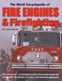 THE WORLD ENCYCLOPEDIA OF FIRE ENGINES AND FIREFIGHTING: FIRE AND RESCUE - AN ILLUSTRATED GUIDE TO FIRE TRUCKS AROUND THE WORLD, WITH 700 PICTURES OF MODERN AND HISTORICAL APPLIANCES