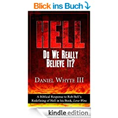 Hell: Do We Really Believe It? (A Biblical Response to Rob Bell's Redefining of Hell in his Book, Love Wins) (English Edition)