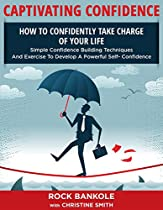 Confidence: Captivating Confidence: How To Confidently Take Charge Of Your Life (self Confidence, Personal Development, Confidence, Introvert, Self Help Books, Confidence Building,anxiety, Book 1)