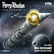 H&ouml;rbuch Die Zeitstadt (Perry Rhodan Andromeda 6)