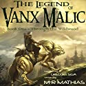 Through the Wildwood: The Legend of Vanx Malic (       UNABRIDGED) by M. R. Mathias Narrated by Gregory Silva