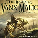 Through the Wildwood: The Legend of Vanx Malic | M. R. Mathias