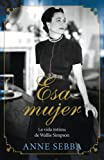 img - for Esa mujer / That Woman: La vida  ntima de Wallis Simpson / The Private Life of Wallis Simpson (Spanish Edition) book / textbook / text book