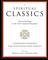 Spiritual Classics : Selected Readings for Individuals and Groups on the Twelve Spiritual Disciplines