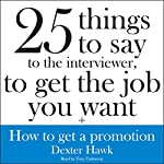 25 Things to Say to the Interviewer, to Get the Job You Want + How to Get a Promotion | Dexter Hawk