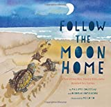 Follow the Moon Home: A Tale of One Idea, Twenty Kids, and a Hundred Sea Turtles