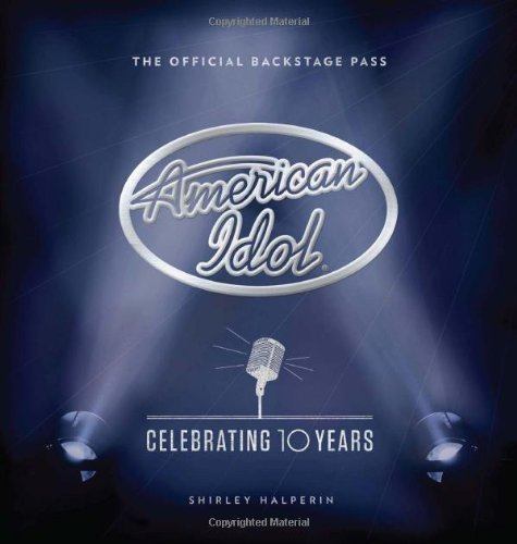 american-idol-celebrating-10-years-the-official-backstage-pass-by-shirley-halperin-1-mar-2011-hardco