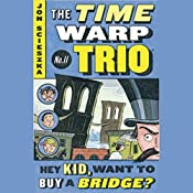 Hey Kid, Want to Buy a Bridge?: Time Warp Trio, Book 11 | [Jon Scieszka]