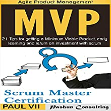 Agile Product Management Box Set: Scrum Master Certification: PSM 1 Exam Preparation & Minimum Viable Product with Scrum: 21 Tips for Getting a Minimal Viable Product, Early Learning and Return on Investment with Scrum Audiobook by Paul Vii Narrated by Randal Schaffer