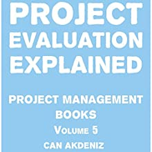 Project Evaluation Explained: Project Management Books, Volume 5 (       UNABRIDGED) by Can Akdeniz Narrated by Saethon Williams