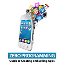 Zero Programming Guide to Creating and Selling Apps (       UNABRIDGED) by  Doug and Chuck Narrated by Charlie Vegas