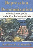 Kathleen E.A. Monteith Depression to Decolonization: Barclays Bank (DCO) in the West Indies, 1926-1962