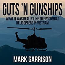 Guts 'N Gunships: What It Was Really Like to Fly Combat Helicopters in Vietnam | Livre audio Auteur(s) : Mark Garrison Narrateur(s) : Eric Martin