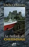 echange, troc Didier Decoin - La ballade de Cherbourg