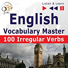 100 Irregular Verbs - English Vocabulary Master - Elementary / Intermediate Level A2-B2 (Listen & Learn) Audiobook by Dorota Guzik Narrated by  Maybe Theatre Company