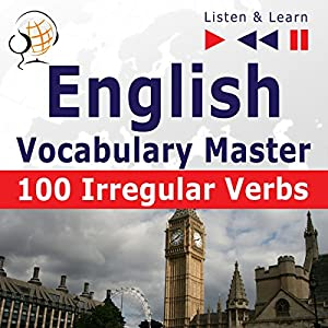 100 Irregular Verbs - English Vocabulary Master - Elementary / Intermediate Level A2-B2 (Listen & Learn) Hörbuch