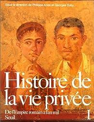 Histoire de la vie priv�e, tome 1 : De l'Empire romain � l'an mil par Philippe Ari�s