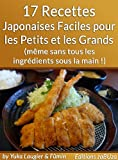 17 Recettes Japonaises Faciles pour les Petits et les Grands (même sans tous les ingrédients sous la main !)...