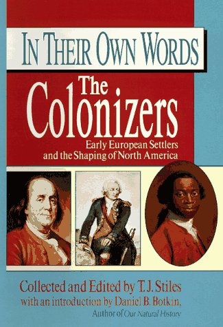 In Their Own Words : The Colonizers, T. J. STILES