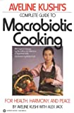Complete Guide to Macrobiotic Cooking: For Health, Harmony, and Peace