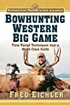 Bowhunting Western Big Game: Time-Tes...