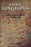 John L. Roberts Lost Kingdoms: Celtic Scotland and the Middle Ages