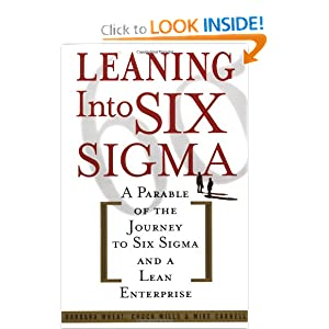 Leaning into Six Sigma: A Parable of the Journey to Six Sigma and a Lean Enterprise Barbara Wheat, Chuck Mills, Mike Carnell