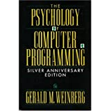 The Psychology of Computer Programming: Silver Anniversary Edition ~ Gerald M. Weinberg