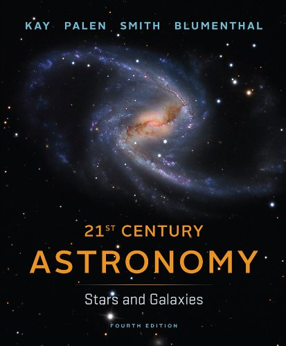 21st Century Astronomy: Stars and Galaxies (Fourth Edition)  (Vol. 2)